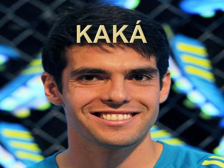  Full name: Ricardo Izecson dos Santos Leite Kaka  Date of birth: 22 April 1982  Place of birth: Gama, Brazil.