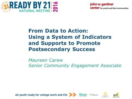 From Data to Action: Using a System of Indicators and Supports to Promote Postsecondary Success Maureen Carew Senior Community Engagement Associate.