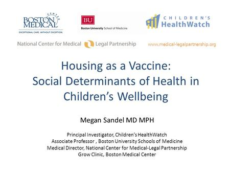 Megan Sandel MD MPH Principal Investigator, Children's HealthWatch Associate Professor, Boston University Schools of Medicine Medical Director, National.