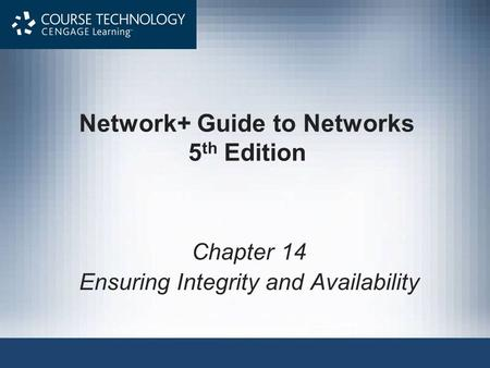 Network+ Guide to Networks 5 th Edition Chapter 14 Ensuring Integrity and Availability.