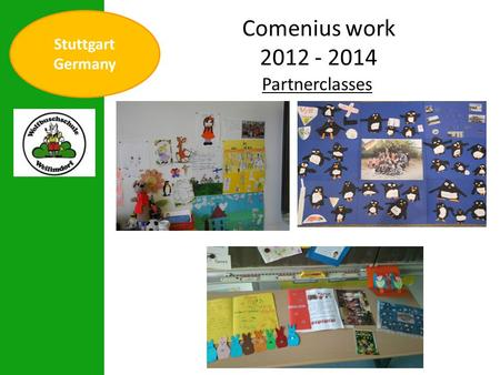 Stuttgart Germany Comenius work 2012 - 2014 Partnerclasses.