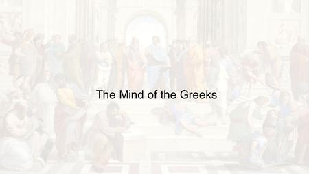 The Mind of the Greeks. Basic Structure The Greek city-state was called a Polis by the Greeks. This is the basis for the English word politics The structure.