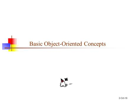 2-Oct-16 Basic Object-Oriented Concepts. 2 Concept: An object has behaviors In old style programming, you had: data, which was completely passive functions,