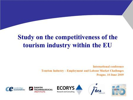 Study on the competitiveness of the tourism industry within the EU International conference Tourism Industry – Employment and Labour Market Challenges.