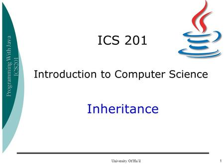Programming With Java ICS201 University Of Ha'il1 ICS 201 Introduction to Computer Science Inheritance.