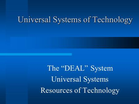 "Universal Systems of Technology The ""DEAL"" System Universal Systems Resources of Technology."