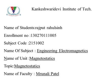 Kankeshwaridevi Institute of Tech. Name of Students:rajput rahulsinh Enrollment no :130270111005 Subject Code :2151002 Name Of Subject : Engineering Electromagnetics.