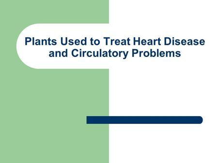 Plants Used to Treat Heart Disease and Circulatory Problems.