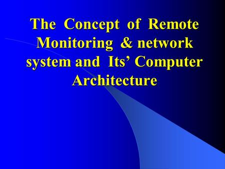 The <strong>Concept</strong> of Remote Monitoring & <strong>network</strong> system and Its' Computer Architecture.