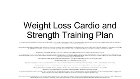 Weight Loss Cardio and Strength Training Plan For most people, weight loss is just a temporary event of losing weight and these individuals will pile on.