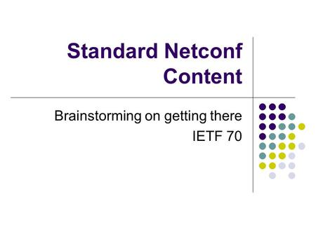 Standard Netconf Content Brainstorming on getting there IETF 70.