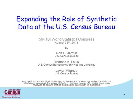 Expanding the Role of Synthetic Data at the U.S. Census Bureau 59 th ISI World Statistics Congress August 28 th, 2013 By Ron S. Jarmin U.S. Census Bureau.