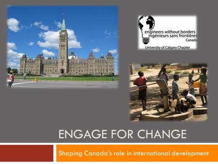 ENGAGE FOR CHANGE Shaping Canada's role in international development.