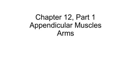 Chapter 12, Part 1 Appendicular Muscles Arms. Fig. 12.1 DeepSuperficial Trapezius Deltoid Pectoralis major Latissimus dorsi Anterior view Coracobrachialis.