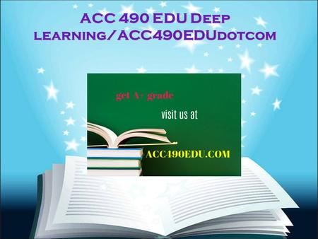 ACC 490 EDU Deep learning/ACC490EDUdotcom. ACC 490 EDU Deep learning ACC 490 Entire Course FOR MORE CLASSES VISIT  ACC 490 Week 1 Generally.