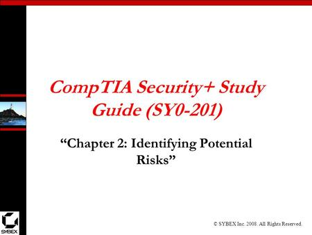 "© SYBEX Inc. 2008. All Rights Reserved. CompTIA Security+ Study Guide (SY0-201) ""Chapter 2: Identifying Potential Risks"""