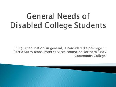 """Higher education, in general, is considered a privilege."" – Carrie Kuthy (enrollment services counselor Northern Essex Community College)"