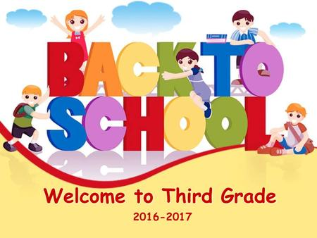 Welcome to Third Grade 2016-2017. What Third Grade Means… It means… Your child will have greater personal responsibility. Your child moves from learning.
