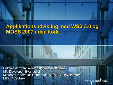 Applikationsudvikling med WSS 3.0 og MOSS 2007 uden kode. Erik Westermann ISV Developer Evangelist Microsoft Innovation Center.