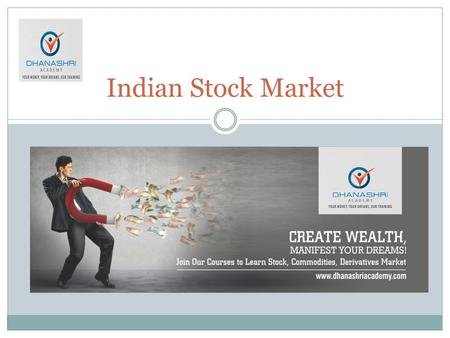 Indian Stock Market. PLAIN AND SIMPLE, STOCK IS A SHARE IN THE OWNERSHIP OF A COMPANY. STOCK REPRESENTS A CLAIM ON THE COMPANY'S ASSETS AND EARNINGS.