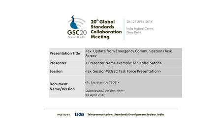 Presentation Title Presenter Session Document Name/Version Submission/Revision date: XX April 2016.