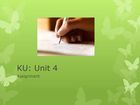 KU: Unit 4 Assignment. Unit 4: research  This project will focus on the primary and secondary research that will help you to develop and support your.