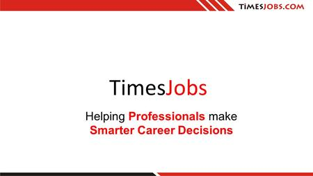 TimesJobs Helping Professionals make Smarter Career Decisions.