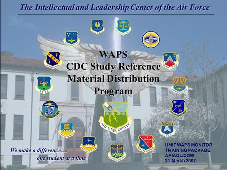 WAPS CDC Study Reference Material Distribution Program WAPS CDC Study Reference Material Distribution Program UNIT WAPS MONITOR TRAINING PACKAGE AFIADL/DOW.