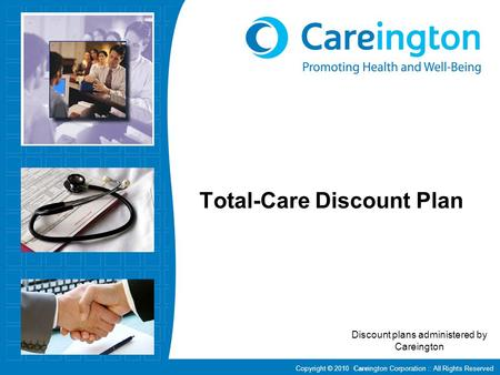 Copyright © 2010 Careington Corporation :: All Rights Reserved Total-Care Discount Plan Discount plans administered by Careington.