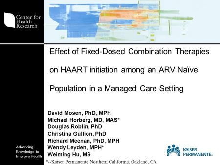 Advancing Knowledge to Improve Health Effect of Fixed-Dosed Combination Therapies on HAART initiation among an ARV Naïve Population in a Managed Care Setting.
