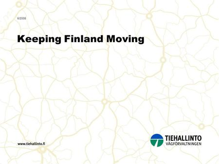 6/2008 Keeping Finland Moving. 2 6/2008 Jukka Hirvelä Facts about Finland 338 000 km² of which 77% is forest and 10% lakes and inland waterways. Built-up.