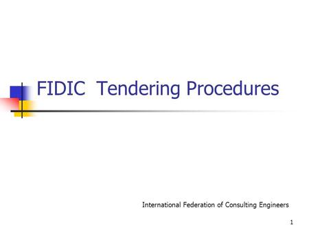 FIDIC Tendering Procedures International Federation of Consulting Engineers 1.