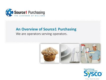 An Overview of Source1 Purchasing We are operators serving operators. Friday, March 02, 2012.