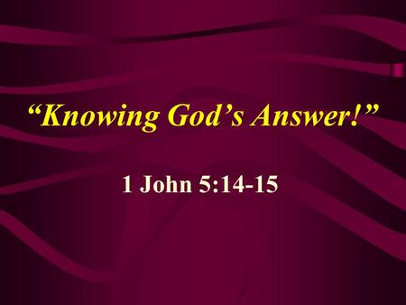 """Knowing God's Answer!"" 1 John 5:14-15. Doesn't it amaze you to see the number of ""mistakes"" and ""dumb"" things for which the Lord gets blammed?"