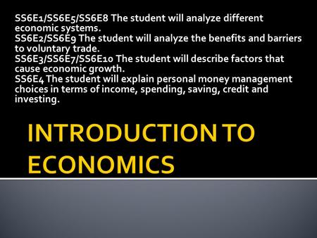 SS6E1/SS6E5/SS6E8 The student will analyze different economic systems. SS6E2/SS6E9 The student will analyze the benefits and barriers to voluntary trade.