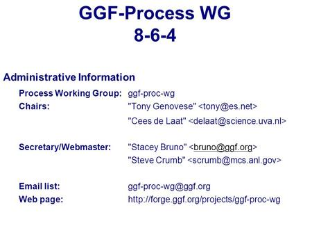 GGF-Process WG 8-6-4 Administrative Information Process Working Group:ggf-proc-wg Chairs:Tony Genovese Cees de Laat Secretary/Webmaster:Stacey Bruno