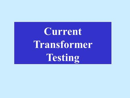 Current Transformer Testing.  Current Transformer  CT Test Setup  Tap, Ratio and Polarity Test  Megger Test  Excitation Test  Testing CT's in a.