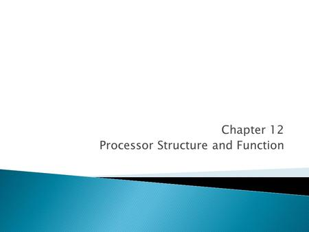 Chapter 12 Processor Structure and Function. Central Processing Unit CPU architecture, Register organization, Instruction formats and addressing modes(Intel.