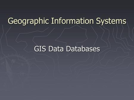 Geographic Information Systems GIS Data Databases.