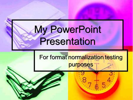My PowerPoint Presentation For format normalization testing purposes.