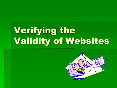 Verifying the Validity of Websites. Rationale  Anyone can publish information to the Web.  Need to ask yourself several questions before deciding to.