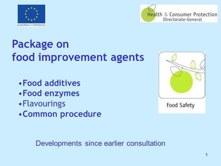 1 Package on food improvement agents Food additives Food enzymes Flavourings Common procedure Developments since earlier consultation.