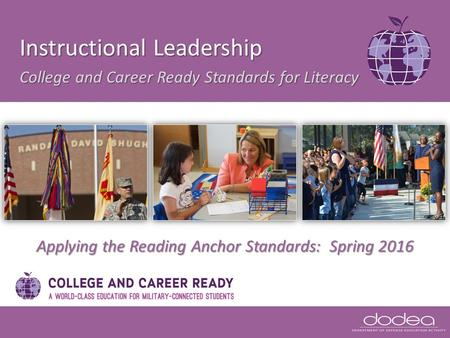 Applying the Reading Anchor Standards: Spring 2016 Instructional Leadership College and Career Ready Standards for Literacy.