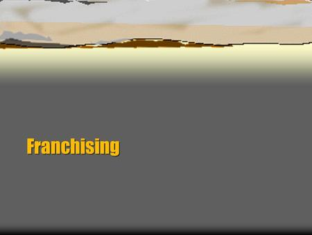 Franchising. What is a franchise?  License to use an established brand  Use is very restrictive – many rules to be followed.  Provide a proven successful.