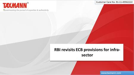 RBI revisits ECB provisions for infra- sector Customer Care No. 91-11-45562222