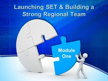 Launching SET & Building a Strong Regional Team Module One.