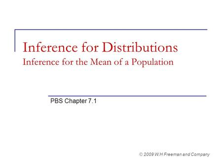 Inference for Distributions Inference for the Mean of a Population PBS Chapter 7.1 © 2009 W.H Freeman and Company.