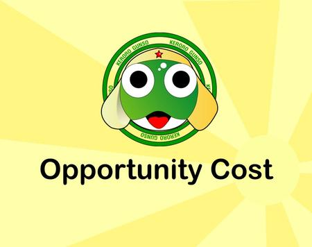 Opportunity Cost. Unlimited Wants Limited Resources Scarcity Choice Choose to satisfy some wants = Give up some wants Opportunity cost.