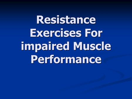 Resistance Exercises For impaired Muscle Performance