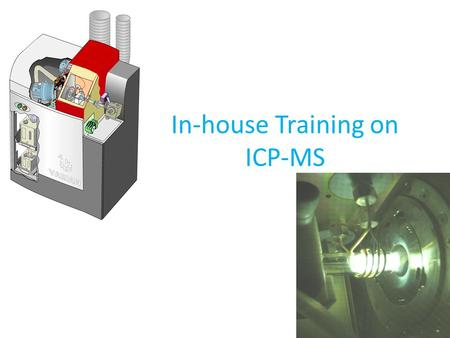 1 In-house Training on ICP-MS. ICP-MS??? Inductively Coupled Plasma Mass Spectrometry or ICP-MS is an analytical technique used for elemental determinations.